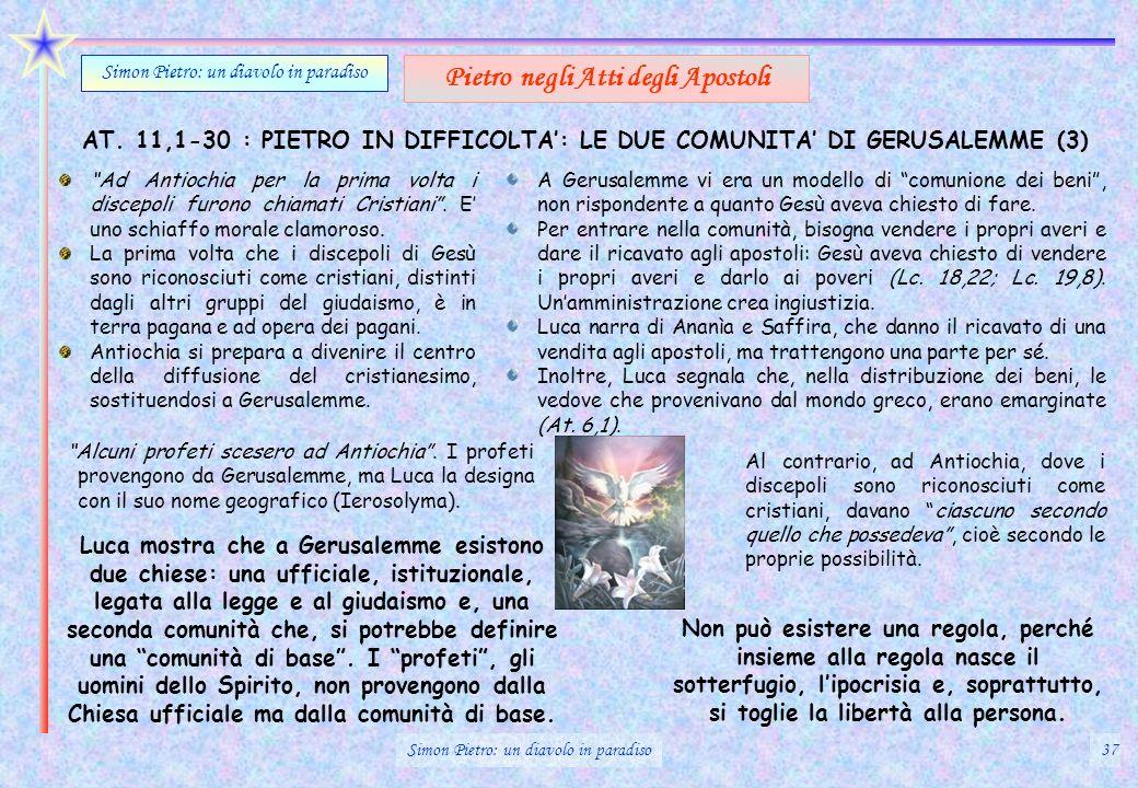 AT. 11,1-30 : PIETRO IN DIFFICOLTA: LE DUE COMUNITA DI GERUSALEMME (3) Simon Pietro: un diavolo in paradiso Pietro negli Atti degli Apostoli Ad Antioc
