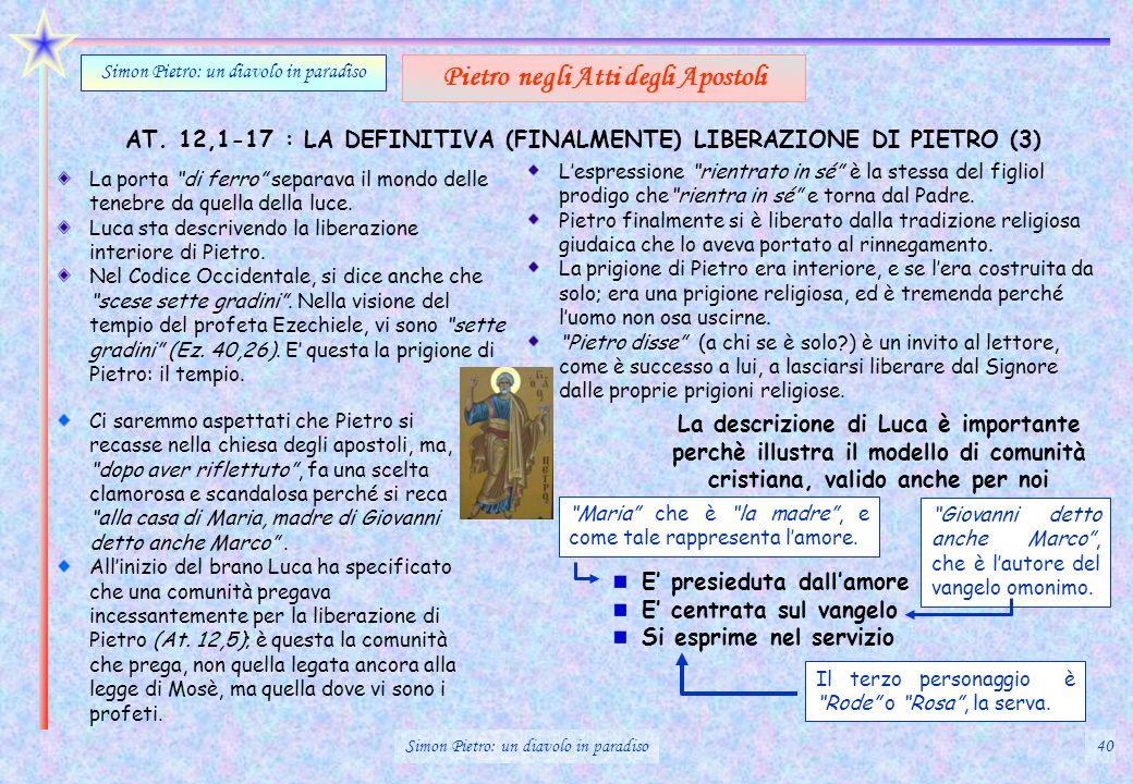 AT. 12,1-17 : LA DEFINITIVA (FINALMENTE) LIBERAZIONE DI PIETRO (3) Simon Pietro: un diavolo in paradiso Pietro negli Atti degli Apostoli La porta di f
