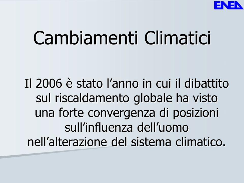 Cambiamenti Climatici Il 2006 è stato lanno in cui il dibattito sul riscaldamento globale ha visto una forte convergenza di posizioni sullinfluenza de