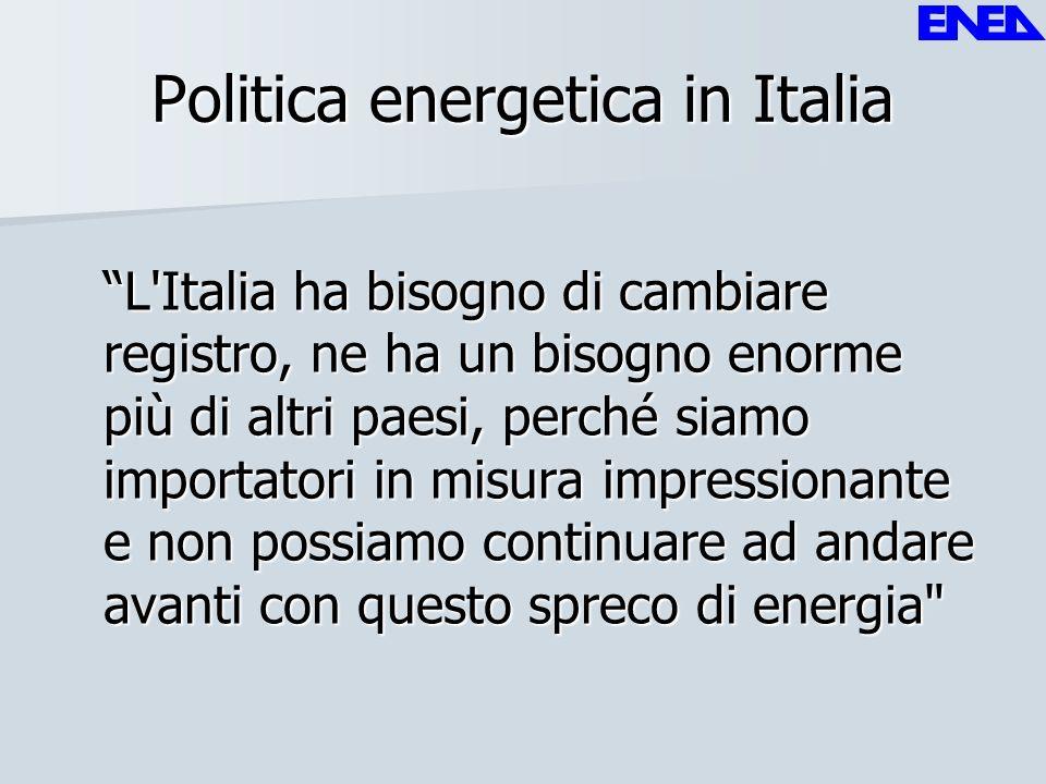 Politica energetica in Italia L'Italia ha bisogno di cambiare registro, ne ha un bisogno enorme più di altri paesi, perché siamo importatori in misura