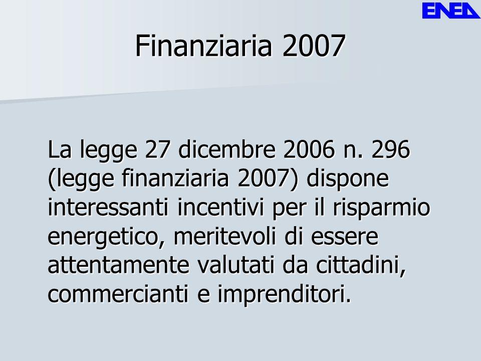 Finanziaria 2007 La legge 27 dicembre 2006 n. 296 (legge finanziaria 2007) dispone interessanti incentivi per il risparmio energetico, meritevoli di e