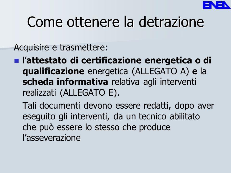 Come ottenere la detrazione Acquisire e trasmettere: lattestato di certificazione energetica o di qualificazione energetica (ALLEGATO A) e la scheda i