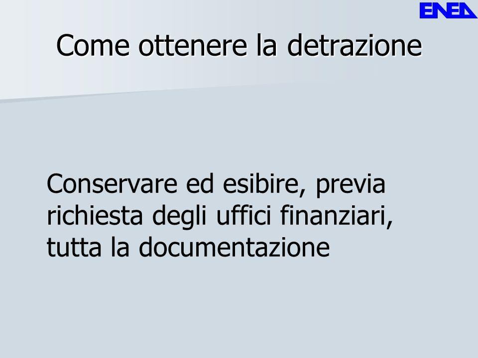 Come ottenere la detrazione Conservare ed esibire, previa richiesta degli uffici finanziari, tutta la documentazione