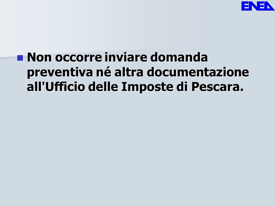 Non occorre inviare domanda preventiva né altra documentazione all'Ufficio delle Imposte di Pescara. Non occorre inviare domanda preventiva né altra d