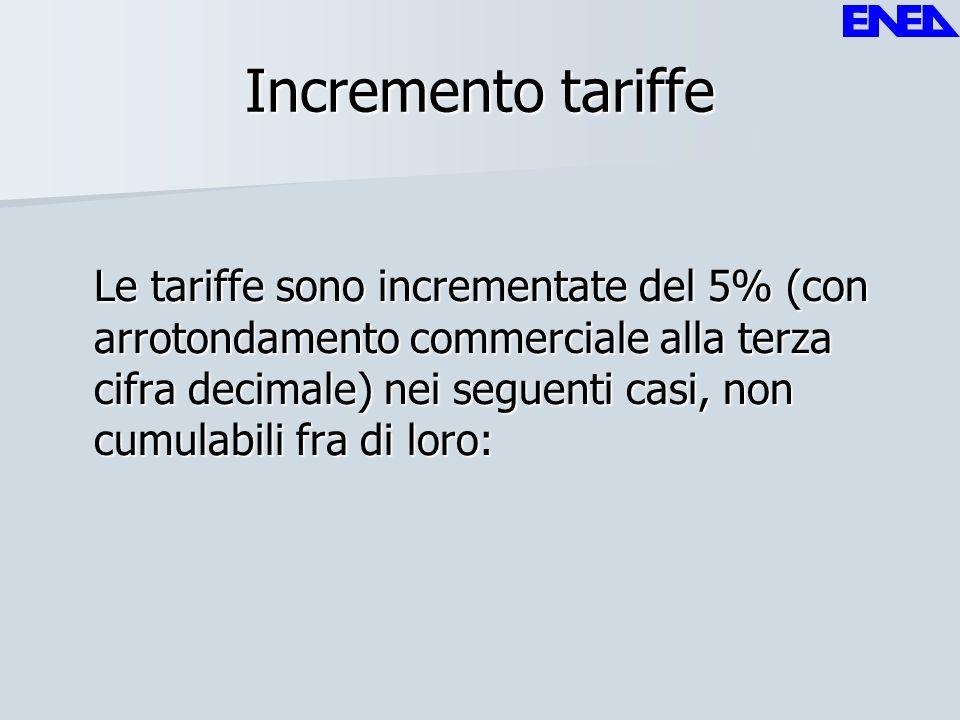 Incremento tariffe Le tariffe sono incrementate del 5% (con arrotondamento commerciale alla terza cifra decimale) nei seguenti casi, non cumulabili fr