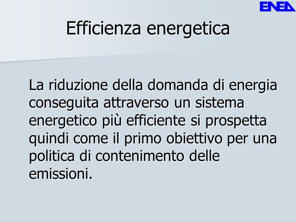 Efficienza energetica La riduzione della domanda di energia conseguita attraverso un sistema energetico più efficiente si prospetta quindi come il pri