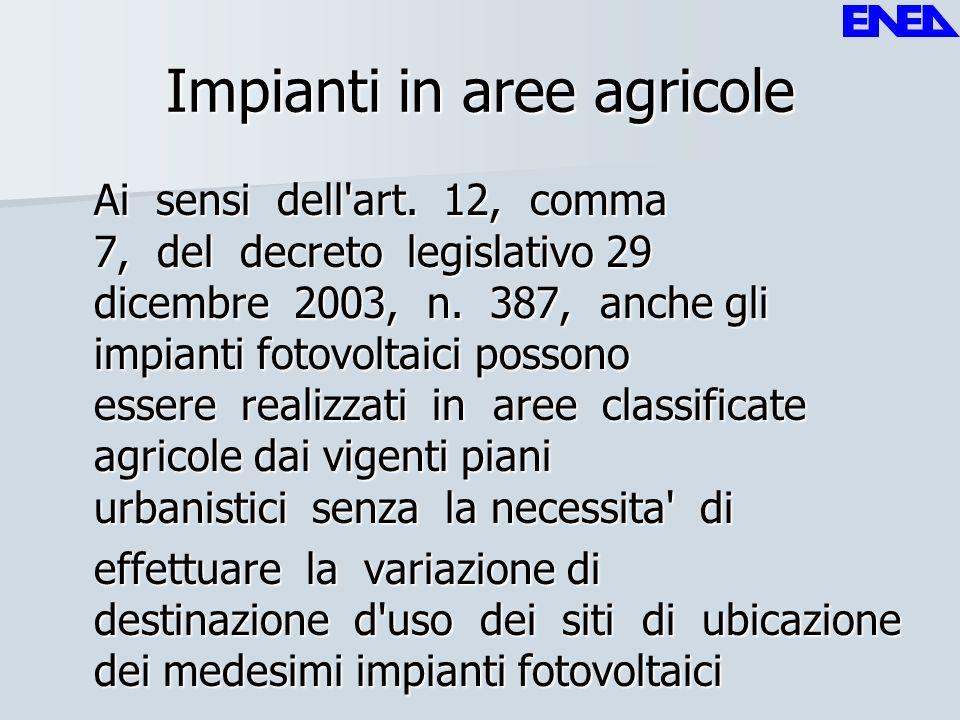 Impianti in aree agricole Ai sensi dell'art. 12, comma 7, del decreto legislativo 29 dicembre 2003, n. 387, anche gli impianti fotovoltaici possono es