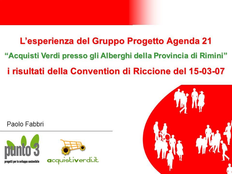 Lesperienza del Gruppo Progetto Agenda 21 Acquisti Verdi presso gli Alberghi della Provincia di Rimini i risultati della Convention di Riccione del 15-03-07 Paolo Fabbri