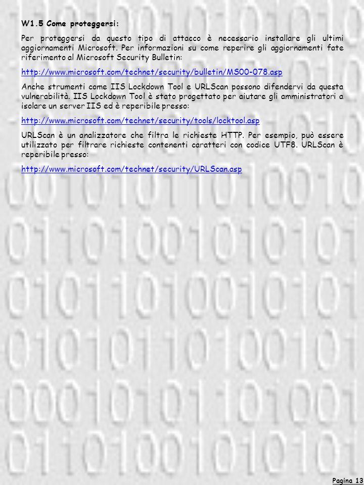 Pagina 13 W1.5 Come proteggersi: Per proteggersi da questo tipo di attacco è necessario installare gli ultimi aggiornamenti Microsoft. Per informazion
