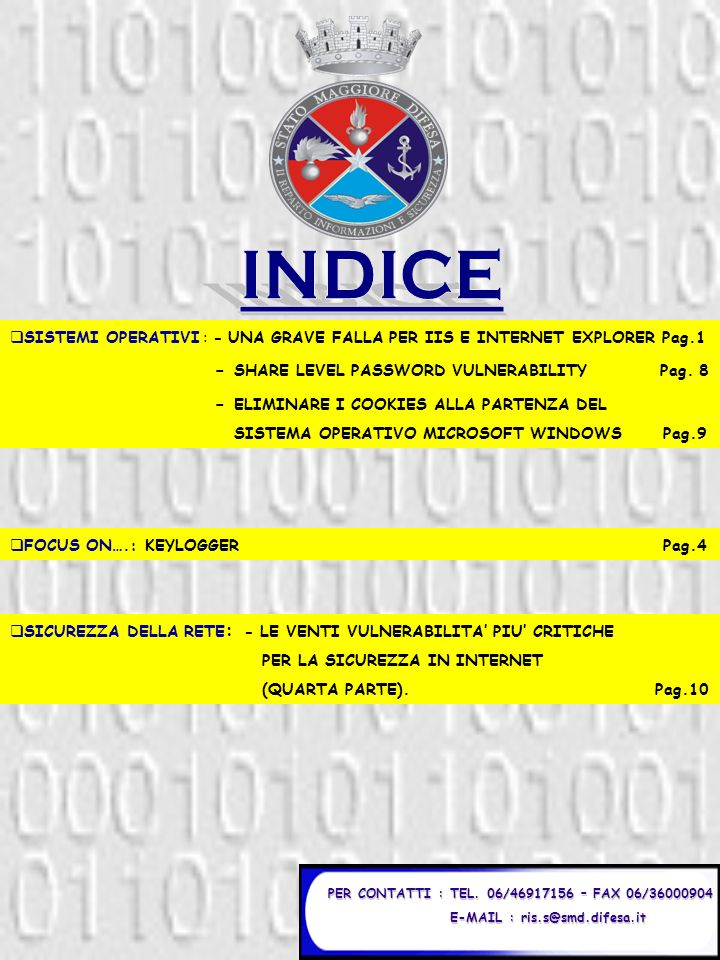 PER CONTATTI : TEL. 06/46917156 – FAX 06/36000904 E-MAIL : ris.s@smd.difesa.it E-MAIL : ris.s@smd.difesa.it SISTEMI OPERATIVI : - UNA GRAVE FALLA PER