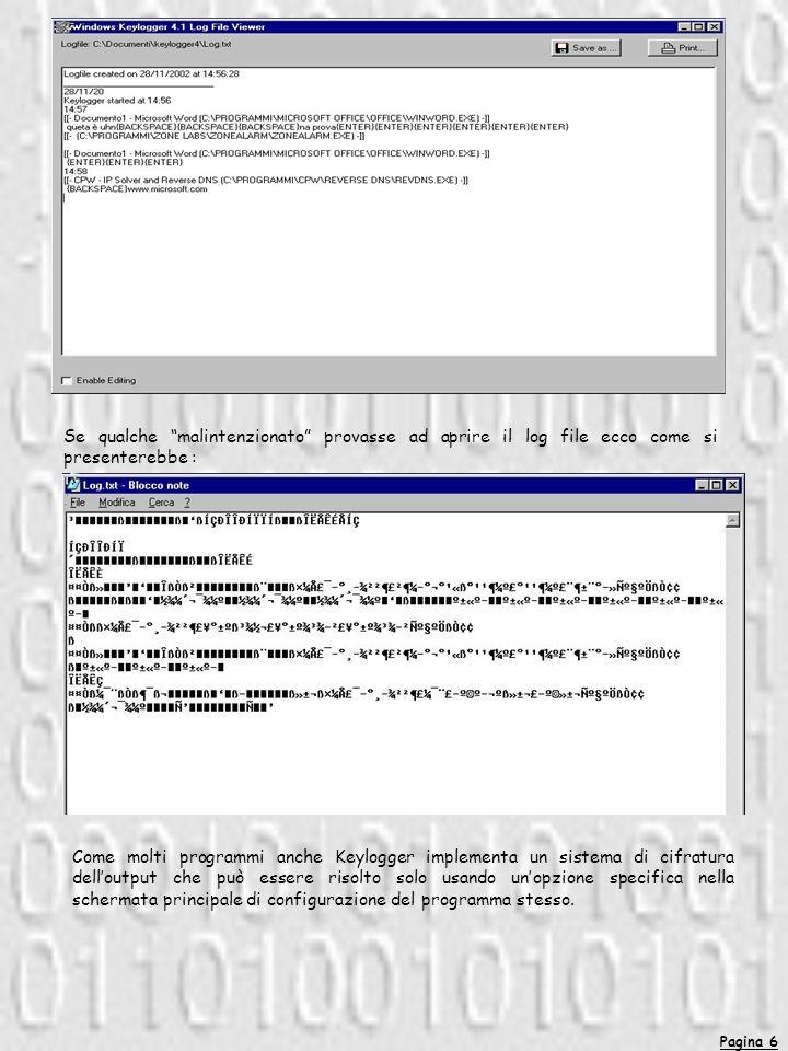 Pagina 6 Se qualche malintenzionato provasse ad aprire il log file ecco come si presenterebbe : Come molti programmi anche Keylogger implementa un sis
