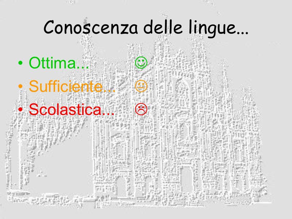 Conoscenza delle lingue... Ottima... Sufficiente... Scolastica...