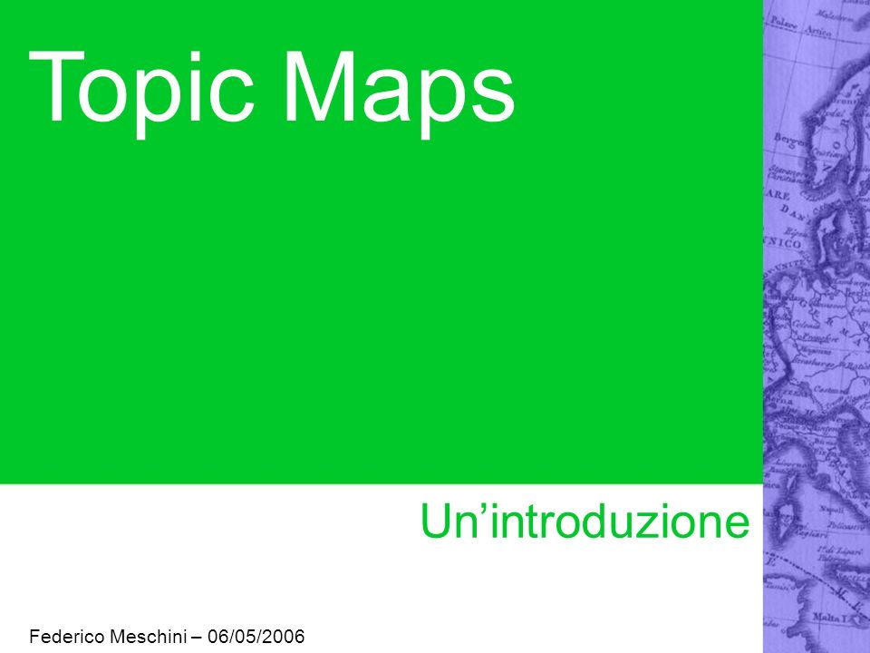 Topic Maps Unintroduzione Federico Meschini – 06/05/2006