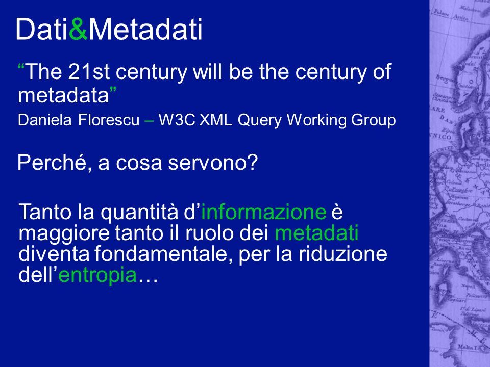 Dati&Metadati The 21st century will be the century of metadata Daniela Florescu – W3C XML Query Working Group Perché, a cosa servono.