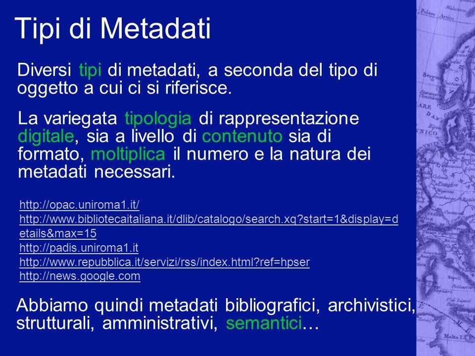 Tipi di Metadati Diversi tipi di metadati, a seconda del tipo di oggetto a cui ci si riferisce. La variegata tipologia di rappresentazione digitale, s