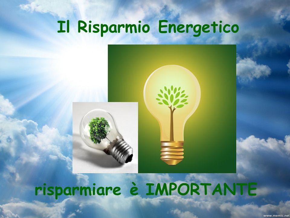 Il Risparmio Energetico risparmiare è IMPORTANTE