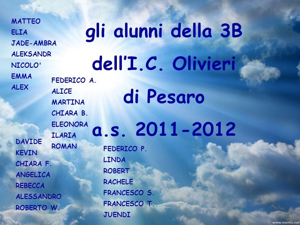 gli alunni della 3B dellI.C. Olivieri di Pesaro a.s. 2011-2012 FEDERICO P. LINDA ROBERT RACHELE FRANCESCO S. FRANCESCO T. JUENDI MATTEO ELIA JADE-AMBR