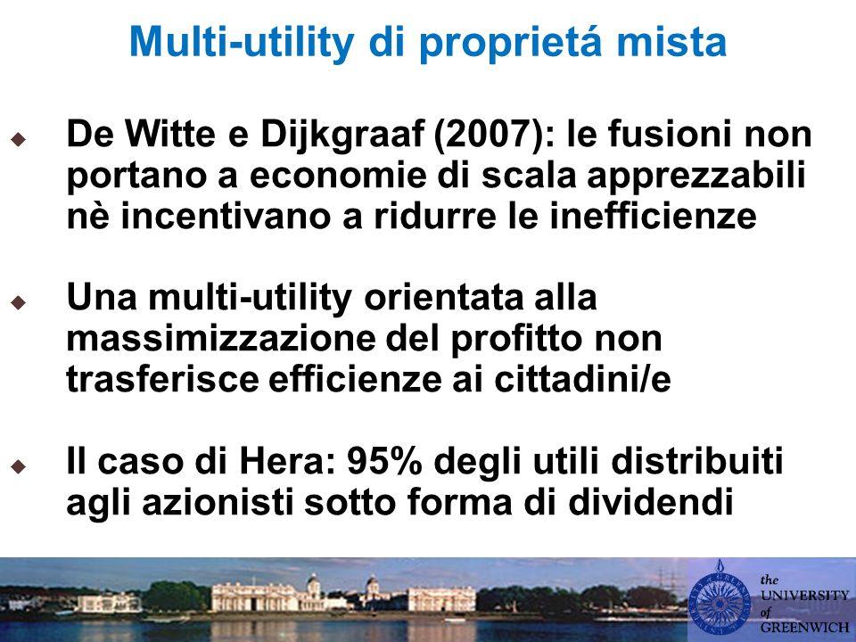 Multi-utility di proprietá mista De Witte e Dijkgraaf (2007): le fusioni non portano a economie di scala apprezzabili nè incentivano a ridurre le inefficienze Una multi-utility orientata alla massimizzazione del profitto non trasferisce efficienze ai cittadini/e Il caso di Hera: 95% degli utili distribuiti agli azionisti sotto forma di dividendi
