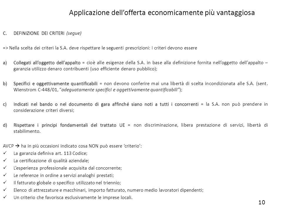 10 Applicazione dellofferta economicamente più vantaggiosa C.DEFINIZIONE DEI CRITERI C.DEFINIZIONE DEI CRITERI (segue) => Nella scelta dei criteri la