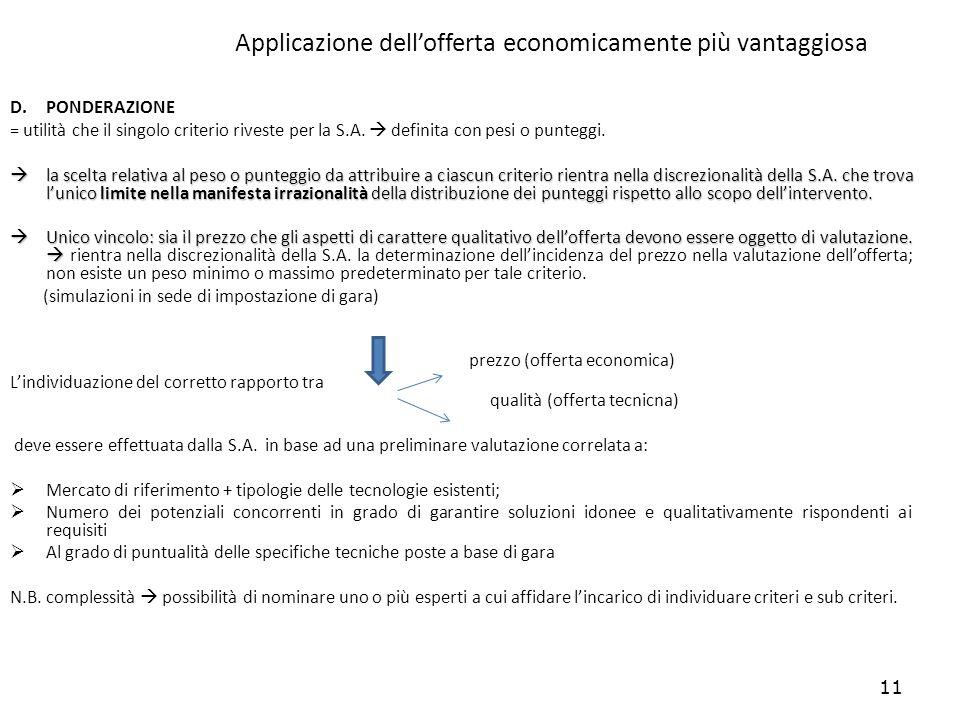 11 Applicazione dellofferta economicamente più vantaggiosa D.PONDERAZIONE = utilità che il singolo criterio riveste per la S.A. definita con pesi o pu