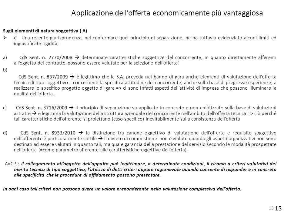 13 Applicazione dellofferta economicamente più vantaggiosa Sugli elementi di natura soggettiva ( A) è Una recente giurisprudenza, nel confermare quel