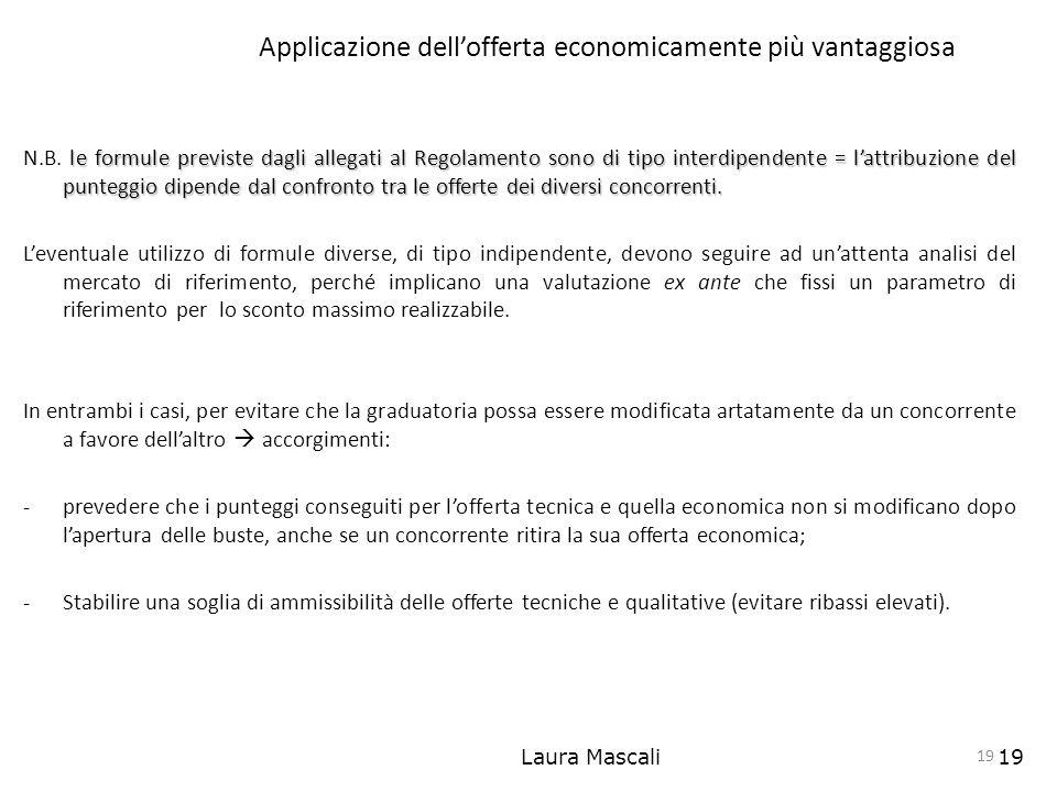 Laura Mascali19 Applicazione dellofferta economicamente più vantaggiosa le formule previste dagli allegati al Regolamento sono di tipo interdipendente