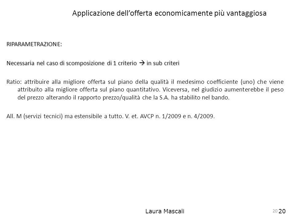 Laura Mascali20 Applicazione dellofferta economicamente più vantaggiosa RIPARAMETRAZIONE: Necessaria nel caso di scomposizione di 1 criterio in sub cr