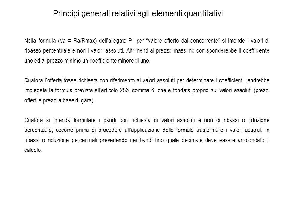 Principi generali relativi agli elementi quantitativi Nella formula (Va = Ra/Rmax) dellallegato P per valore offerto dal concorrente si intende i valo