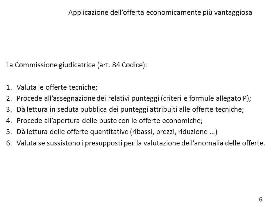 6 Applicazione dellofferta economicamente più vantaggiosa La Commissione giudicatrice (art. 84 Codice): 1.Valuta le offerte tecniche; 2.Procede allass