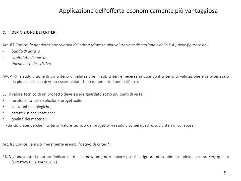 9 Applicazione dellofferta economicamente più vantaggiosa C.DEFINIZIONE DEI CRITERI Art. 67 Codice: la ponderazione relativa dei criteri (rimesse alla