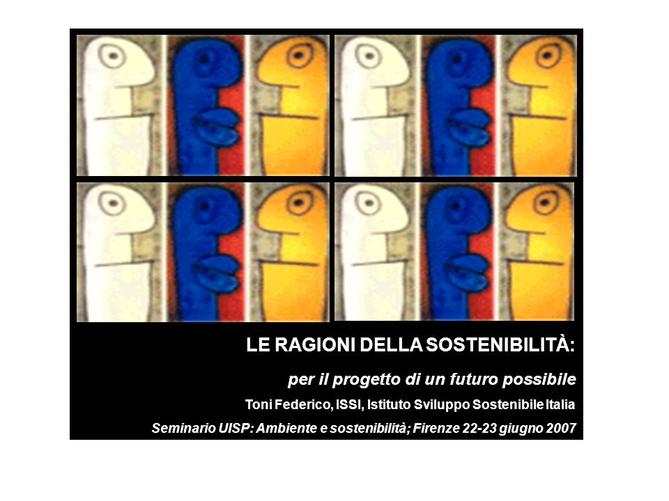 ISSI : Istituto Sviluppo Sostenibile Italia 1 LE RAGIONI DELLA SOSTENIBILITÀ: per il progetto di un futuro possibile Toni Federico, ISSI, Istituto Svi