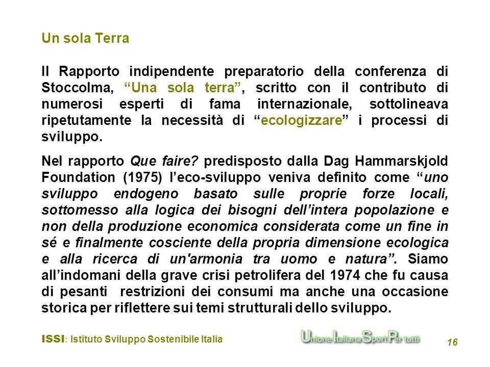ISSI : Istituto Sviluppo Sostenibile Italia 16 Il Rapporto indipendente preparatorio della conferenza di Stoccolma, Una sola terra, scritto con il con