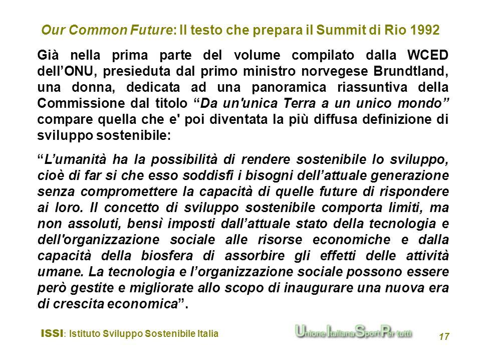 ISSI : Istituto Sviluppo Sostenibile Italia 17 Già nella prima parte del volume compilato dalla WCED dellONU, presieduta dal primo ministro norvegese