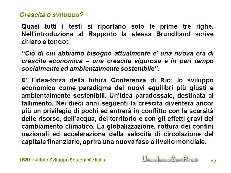 ISSI : Istituto Sviluppo Sostenibile Italia 18 Quasi tutti i testi si riportano solo le prime tre righe. Nellintroduzione al Rapporto la stessa Brundt