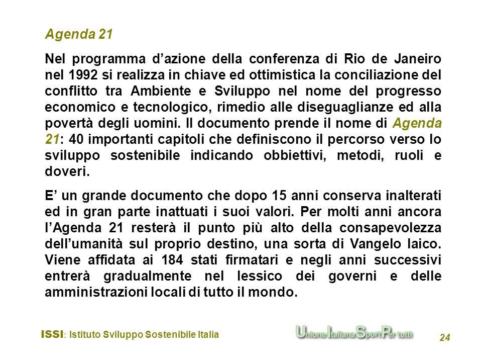 ISSI : Istituto Sviluppo Sostenibile Italia 24 Nel programma dazione della conferenza di Rio de Janeiro nel 1992 si realizza in chiave ed ottimistica