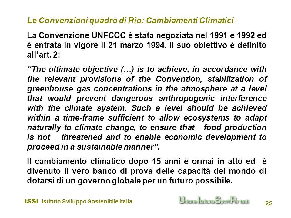 ISSI : Istituto Sviluppo Sostenibile Italia 25 La Convenzione UNFCCC è stata negoziata nel 1991 e 1992 ed è entrata in vigore il 21 marzo 1994. Il suo