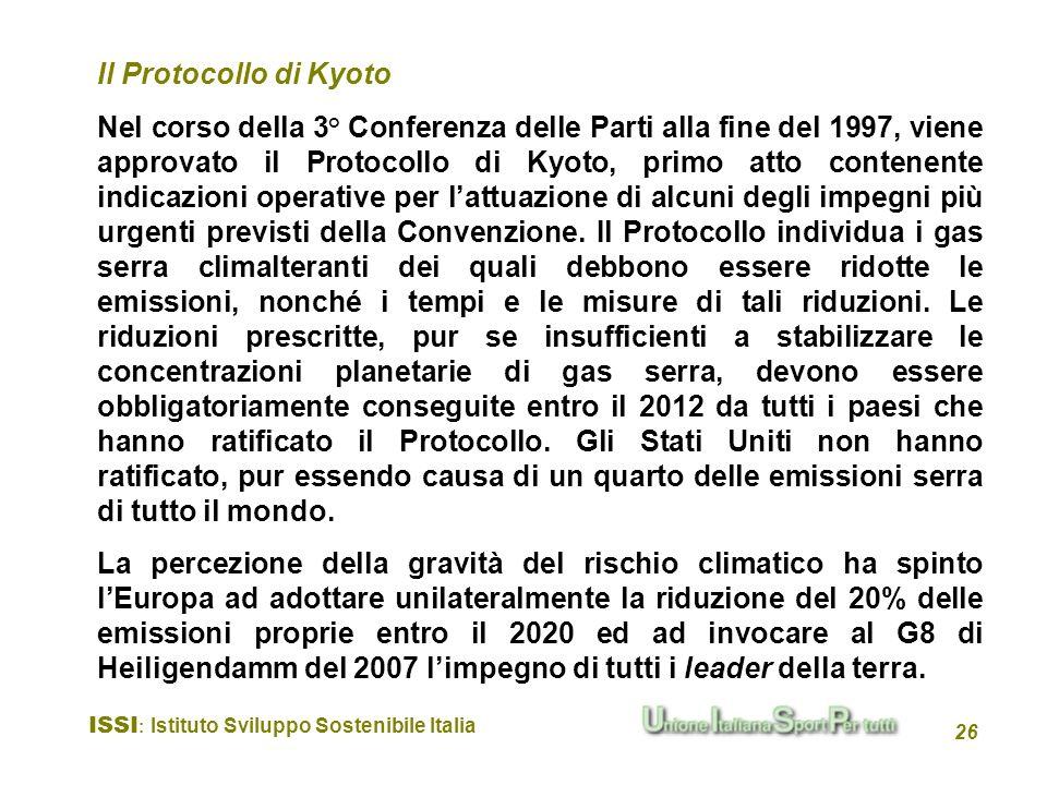 ISSI : Istituto Sviluppo Sostenibile Italia 26 Nel corso della 3° Conferenza delle Parti alla fine del 1997, viene approvato il Protocollo di Kyoto, p