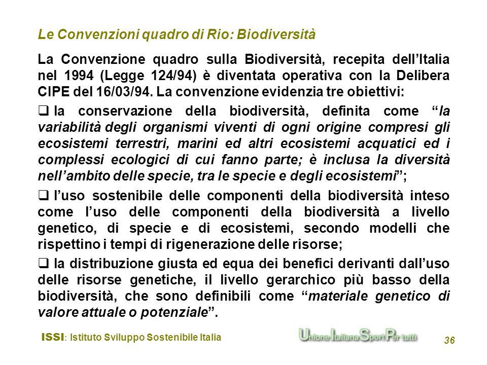 ISSI : Istituto Sviluppo Sostenibile Italia 36 La Convenzione quadro sulla Biodiversità, recepita dellItalia nel 1994 (Legge 124/94) è diventata opera