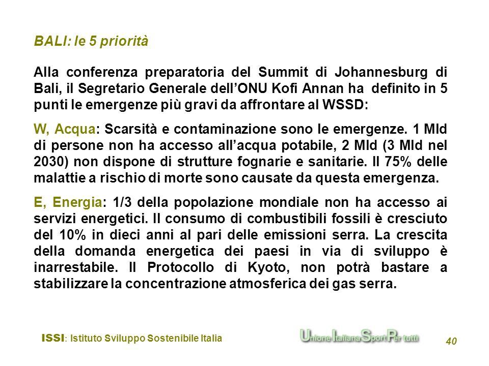 ISSI : Istituto Sviluppo Sostenibile Italia 40 BALI: le 5 priorità Alla conferenza preparatoria del Summit di Johannesburg di Bali, il Segretario Gene