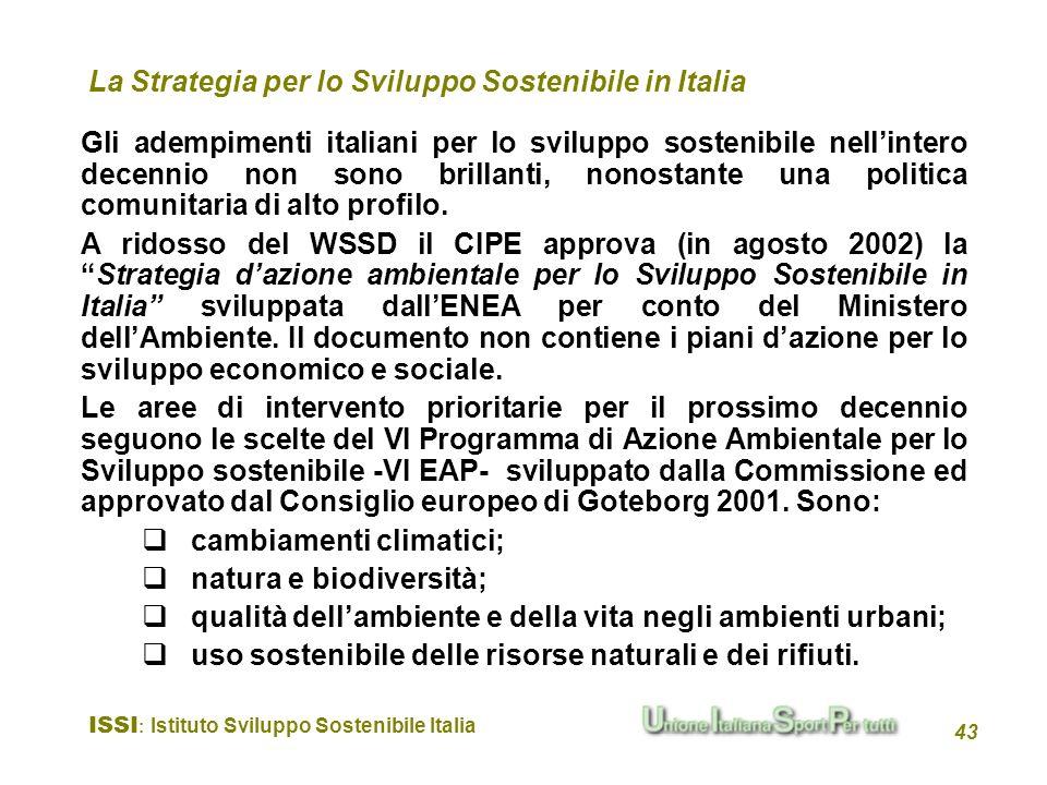 ISSI : Istituto Sviluppo Sostenibile Italia 43 Gli adempimenti italiani per lo sviluppo sostenibile nellintero decennio non sono brillanti, nonostante