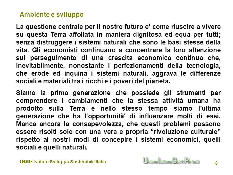 ISSI : Istituto Sviluppo Sostenibile Italia 6 La questione centrale per il nostro futuro e' come riuscire a vivere su questa Terra affollata in manier