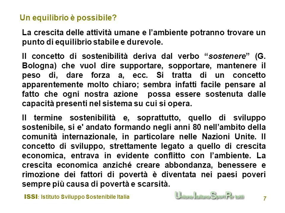 ISSI : Istituto Sviluppo Sostenibile Italia 7 La crescita delle attività umane e lambiente potranno trovare un punto di equilibrio stabile e durevole.