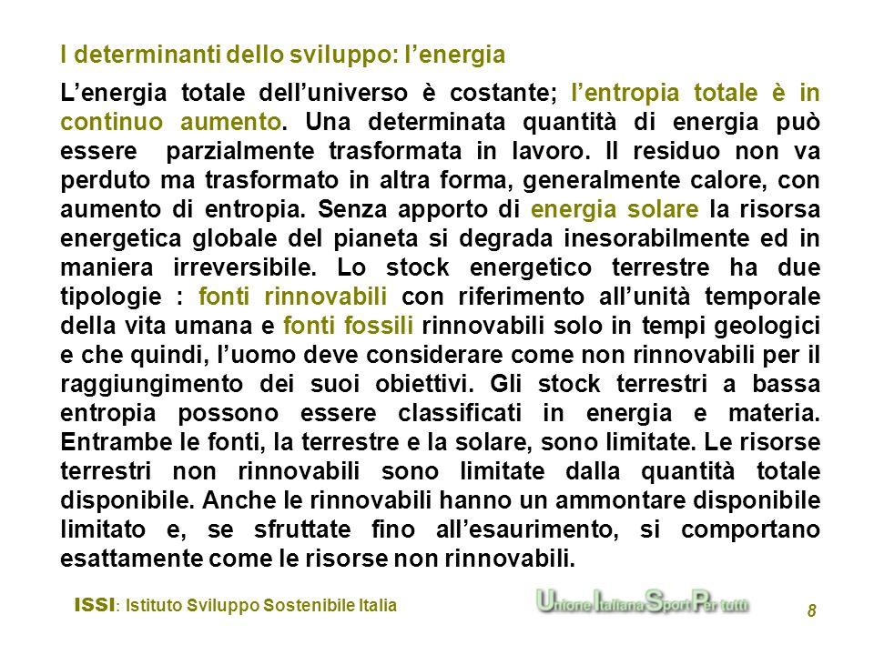 ISSI : Istituto Sviluppo Sostenibile Italia 8 Lenergia totale delluniverso è costante; lentropia totale è in continuo aumento. Una determinata quantit