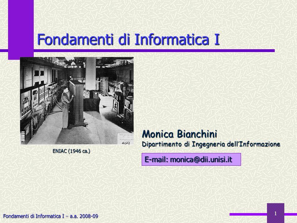 Fondamenti di Informatica I a.a. 2008-09 1 Fondamenti di Informatica I E-mail: monica@dii.unisi.it Monica Bianchini Dipartimento di Ingegneria dellInf