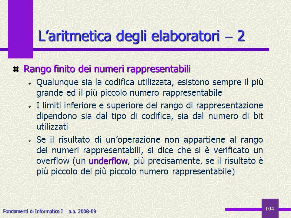 Fondamenti di Informatica I a.a. 2008-09 104 Rango finito dei numeri rappresentabili Qualunque sia la codifica utilizzata, esistono sempre il più gran