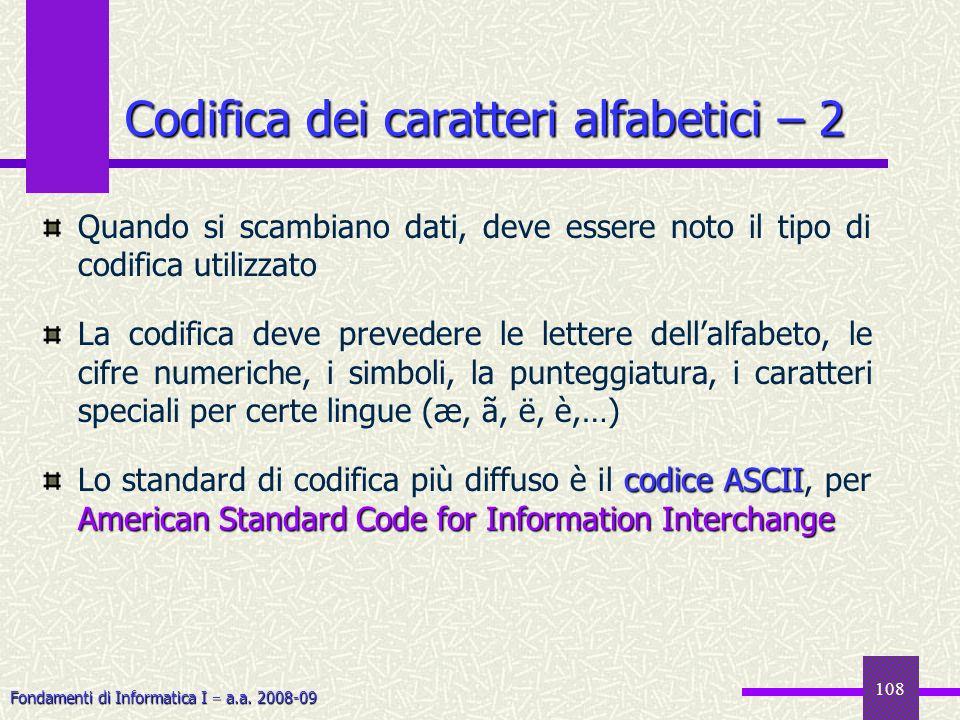 Fondamenti di Informatica I a.a. 2008-09 108 Codifica dei caratteri alfabetici – 2 Quando si scambiano dati, deve essere noto il tipo di codifica util