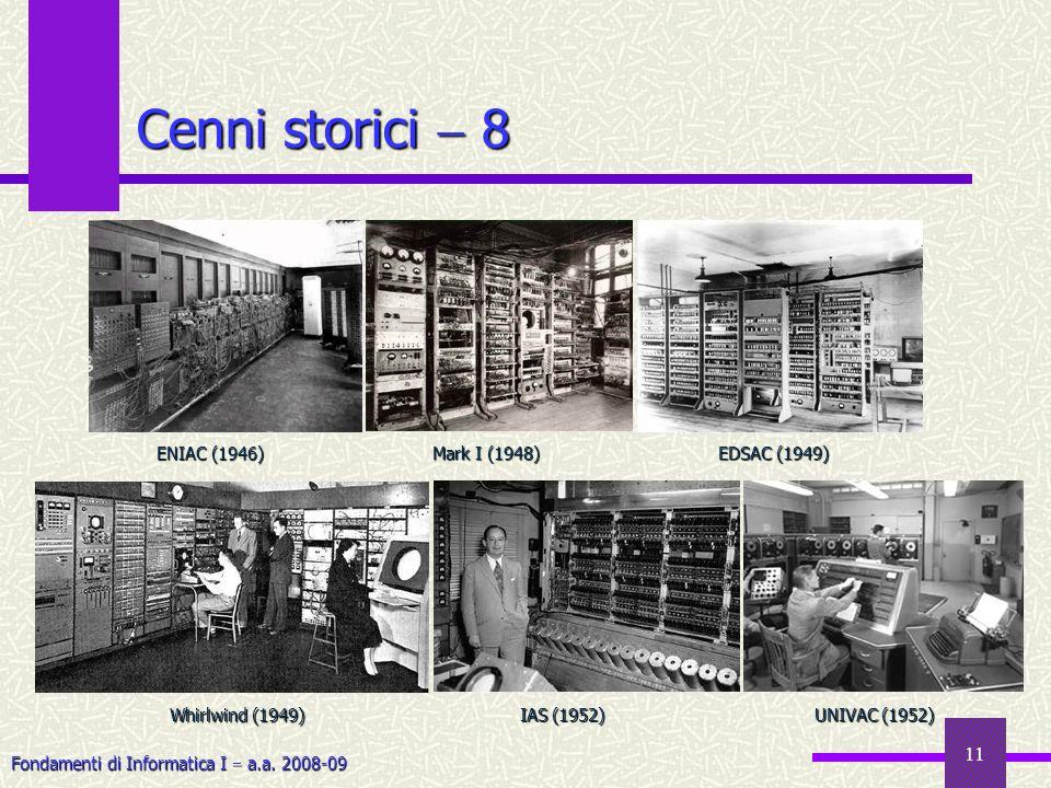Fondamenti di Informatica I a.a. 2008-09 11 Cenni storici 8 EDSAC (1949) ENIAC (1946) Mark I (1948) UNIVAC (1952) Whirlwind (1949) IAS (1952)