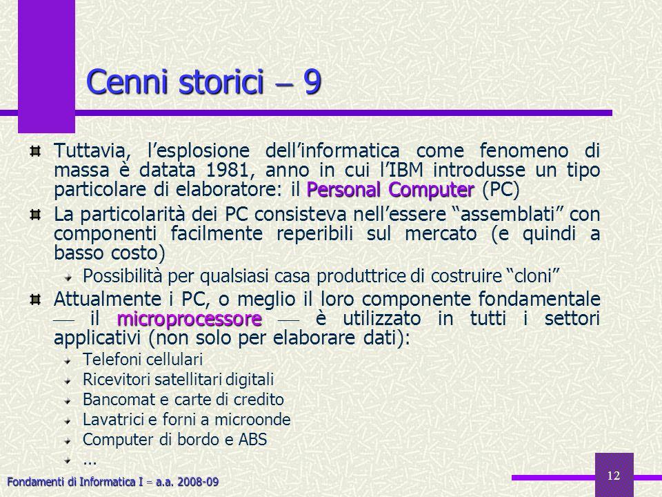 Fondamenti di Informatica I a.a. 2008-09 12 Cenni storici 9 Personal Computer Tuttavia, lesplosione dellinformatica come fenomeno di massa è datata 19