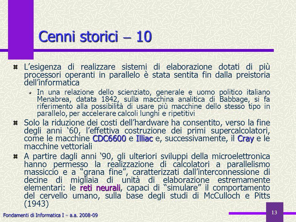 Fondamenti di Informatica I a.a. 2008-09 13 Cenni storici 10 Lesigenza di realizzare sistemi di elaborazione dotati di più processori operanti in para