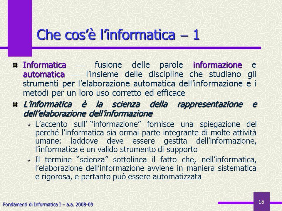 Fondamenti di Informatica I a.a. 2008-09 16 Che cosè linformatica 1 Informatica informazione automatica Informatica fusione delle parole informazione